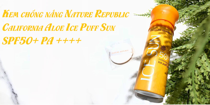 Kem-chống-nắng-Nature-Republic-California-Aloe-Ice-Puff-Sun-SPF50+-PA-++++